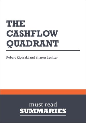 Summary: The CashFlow Quadrant  Robert Kiyosaki and Sharon Lechter by Must Read Summaries from Vearsa in Finance & Investments category