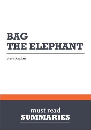 Summary: Bag The Elephant  Steve Kaplan by Must Read Summaries from Vearsa in Finance & Investments category