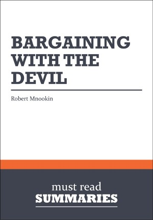 Summary: Bargaining With The Devil  Robert Mnookin by Must Read Summaries from Vearsa in Finance & Investments category