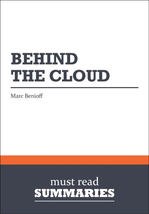 Summary: Behind the Cloud  Marc Benioff by Must Read Summaries from Vearsa in Finance & Investments category