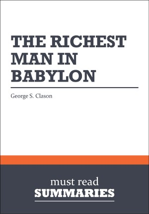 Summary: The Richest Man in Babylon  George S. Clason by Must Read Summaries from Vearsa in Finance & Investments category