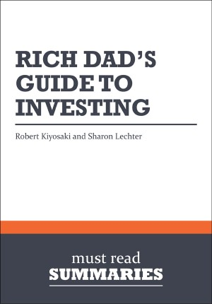 Summary: Rich Dad's Guide To Investing  Robert Kiyosaki and Sharon Lechter by Must Read Summaries from Vearsa in Finance & Investments category