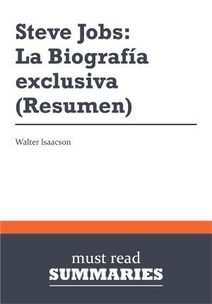 Resumen: Steve Jobs: La Biografía exclusiva  Walter Isaacson by Must Read Summaries from Vearsa in Finance & Investments category