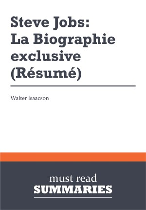 Résumé: Steve Jobs: La Biographie exclusive  Walter Isaacson by Must Read Summaries from Vearsa in Finance & Investments category
