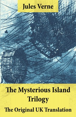 The Mysterious Island Trilogy - The Original UK Translation by Jules Verne from Vearsa in General Novel category