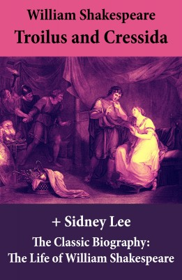 Troilus and Cressida (The Unabridged Play) + The Classic Biography: The Life of William Shakespeare by Sidney  Lee from Vearsa in General Novel category