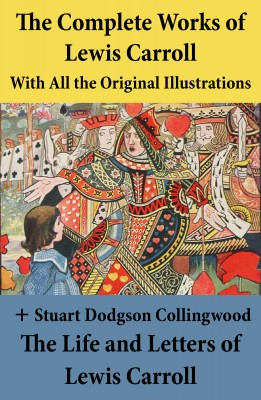 The Complete Works of Lewis Carroll With All the Original Illustrations + The Life and Letters of Lewis Carroll by Stuart  Dodgson  Collingwood from Vearsa in General Novel category