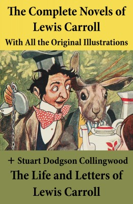 The Complete Novels of Lewis Carroll With All the Original Illustrations + The Life and Letters of Lewis Carroll by Stuart   Dodgson Collingwood from Vearsa in General Novel category