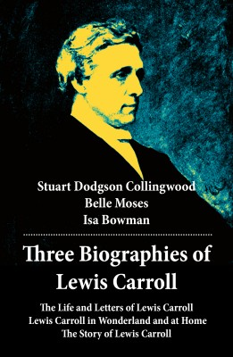 Three Biographies of Lewis Carroll: The Life and Letters of Lewis Carroll + Lewis Carroll in Wonderland and at Home + The Story of Lewis Carroll by Isa  Bowman from Vearsa in Autobiography,Biography & Memoirs category