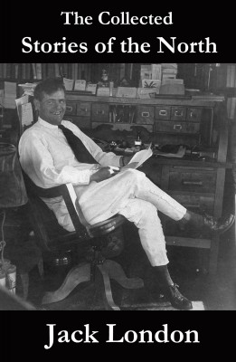 The Collected Stories of the North by Jack London by Jack London from Vearsa in General Novel category