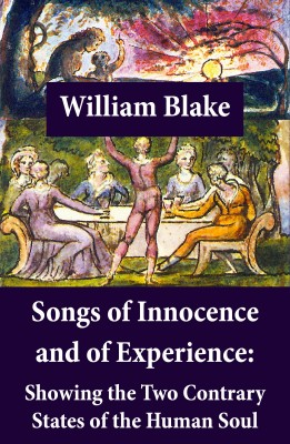 Songs of Innocence and of Experience: Showing the Two Contrary States of the Human Soul (Illuminated Manuscript with the Original Illustrations of William Blake) by William Blake from Vearsa in General Novel category
