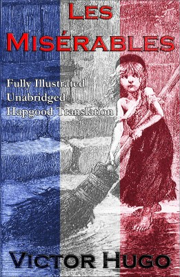 Les Miserables (Fully Illustrated Unabridged Hapgood Translation) by Victor Hugo from Vearsa in General Novel category