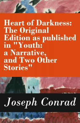 Heart of Darkness: The Original Edition as published in 'Youth: a Narrative, and Two Other Stories' (Includes the Author's Note + Youth: a Narrative + Heart of Darkness + The End of the Tether) by Joseph Conrad from Vearsa in Autobiography,Biography & Memoirs category