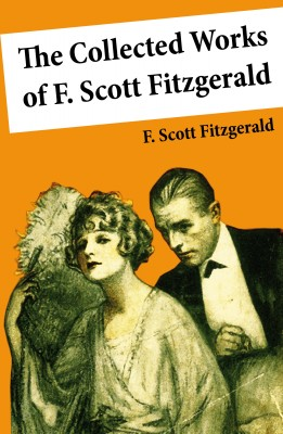 The Collected Works of F. Scott Fitzgerald (45 Short Stories and Novels) by F. Scott  Fitzgerald, from Vearsa in General Novel category