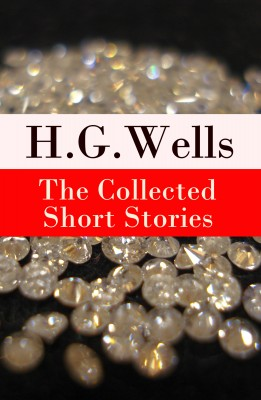 The Collected Short Stories of H. G. Wells (Over 70 fantasy and science fiction short stories in chronological order of publication) by H. G. Wells from Vearsa in Language & Dictionary category