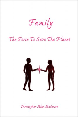 Family: The Force To Save The Planet by Christopher Alan Anderson from First Edition Design Publishing in Religion category