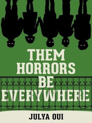THEM HORRORS BE EVERYWHERE