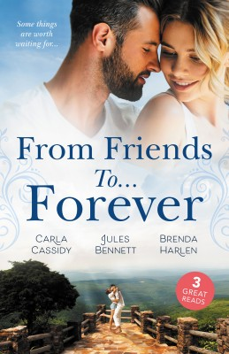From Friends To...Forever/If The Stick Turns Pink.../From Best Friend to Bride/A Wife for One Year by Carla Cassidy from HarperCollins Publishers Australia Pty Ltd in Romance category
