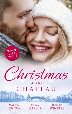 Christmas At His Chateau/Christmas at the Castle/Snowbound in the Earl's Castle/At the Chateau for Christmas by Rebecca Winters from HarperCollins Publishers Australia Pty Ltd in General Novel category