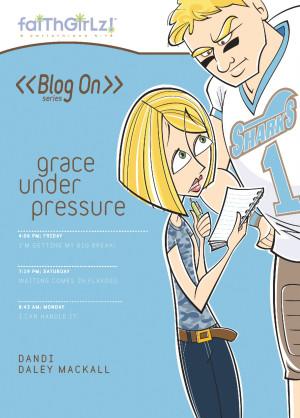 Grace Under Pressure by Dandi Daley Mackall from HarperCollins Christian Publishing in Teen Novel category