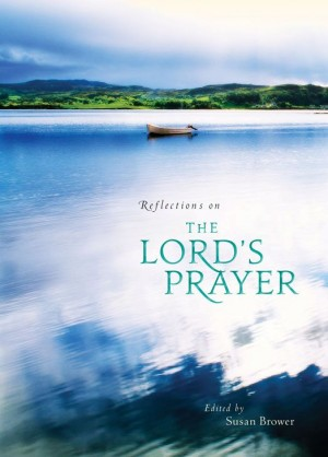 Reflections on the Lord's Prayer by Susan Brower from HarperCollins Christian Publishing in Religion category