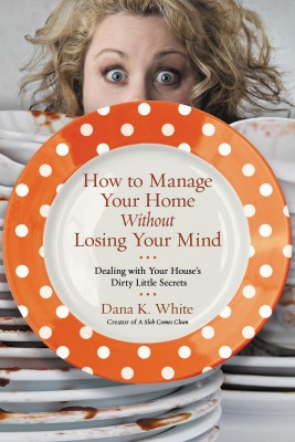 How to Manage Your Home Without Losing Your Mind by Dana K. White from HarperCollins Christian Publishing in Motivation category