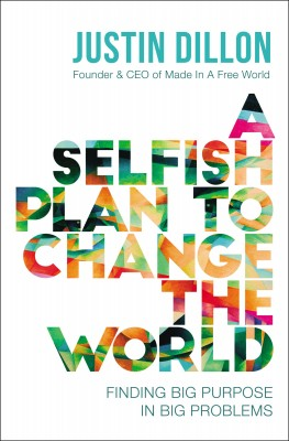 Selfish Plan to Change the World by Justin Dillon from HarperCollins Christian Publishing in Autobiography,Biography & Memoirs category