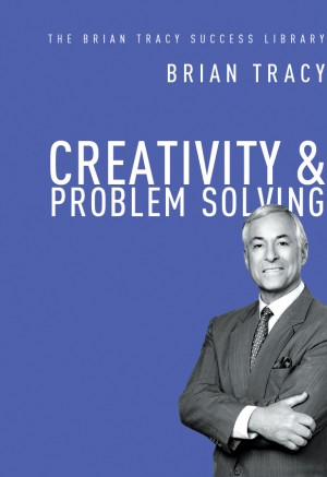 Creativity and   Problem Solving (The Brian Tracy Success Library) by Brian Tracy from HarperCollins Christian Publishing in Business & Management category