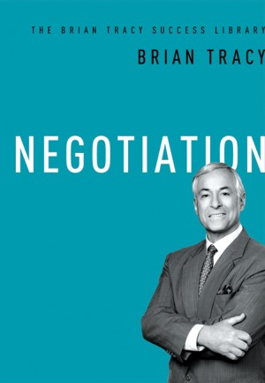Negotiation (The Brian Tracy Success Library) by Brian Tracy from HarperCollins Christian Publishing in Business & Management category