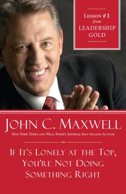 If It's Lonely at the Top, You're Not Doing Something Right by John Maxwell from HarperCollins Christian Publishing in Business & Management category