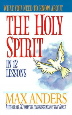 What You Need to Know About the Holy Spirit by Max Anders from HarperCollins Christian Publishing in Religion category