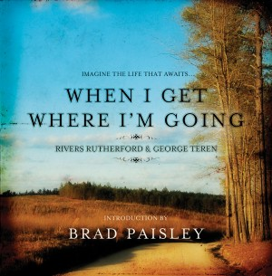 When I Get Where I'm Going by George Teren from HarperCollins Christian Publishing in Motivation category
