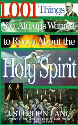 1,001 Things You Always Wanted to Know About the Holy Spirit by J. Stephen Lang from HarperCollins Christian Publishing in Religion category