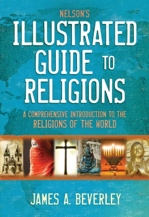 Nelson's Illustrated Guide to Religions by James A. Beverley from HarperCollins Christian Publishing in Religion category