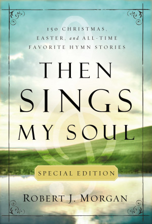 Then Sings My Soul Special Edition by Robert J. Morgan from HarperCollins Christian Publishing in Religion category