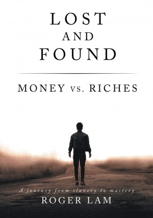 Lost and Found: Money vs. Riches by Roger Lam from HarperCollins Christian Publishing in Religion category