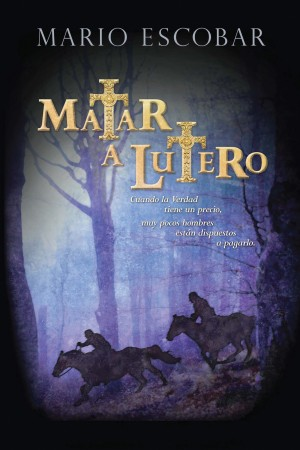 Matar a Lutero by Mario Escobar from HarperCollins Christian Publishing in History category