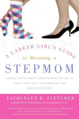 A Career Girl's Guide to Becoming a Stepmom by Jacquelyn B. Fletcher from HarperCollins Publishers LLC (US) in Motivation category