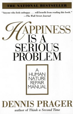 Happiness Is a Serious Problem by Dennis Prager from HarperCollins Publishers LLC (US) in Motivation category