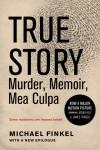 True Story: Murder, Memoir, Mea Culpa - text