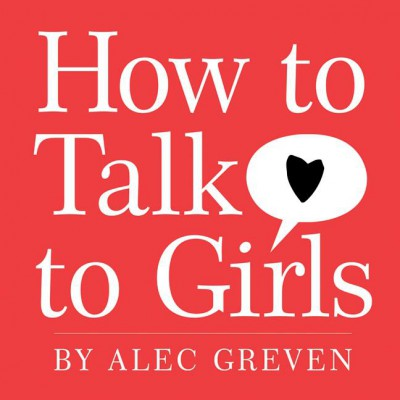 How to Talk to Girls by Alec Greven from HarperCollins Publishers LLC (US) in Teen Novel category