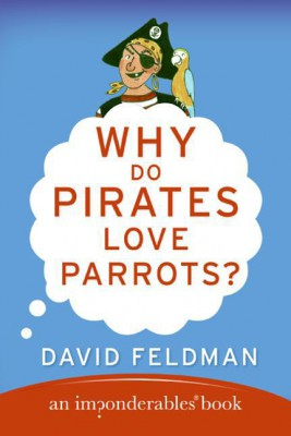 Why Do Pirates Love Parrots? by David Feldman from HarperCollins Publishers LLC (US) in Lifestyle category
