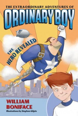 The Extraordinary Adventures of Ordinary Boy, Book 1: The Hero Revealed by William Boniface from HarperCollins Publishers LLC (US) in Teen Novel category