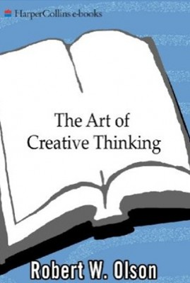 The Art of Creative Thinking by Robert W. Olson from HarperCollins Publishers LLC (US) in Business & Management category