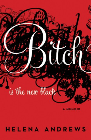 Bitch Is the New Black by Helena Andrews from HarperCollins Publishers LLC (US) in Autobiography,Biography & Memoirs category