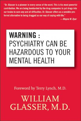 Warning: Psychiatry Can Be Hazardous to Your Mental Health by William Glasser, M.D. from HarperCollins Publishers LLC (US) in Family & Health category