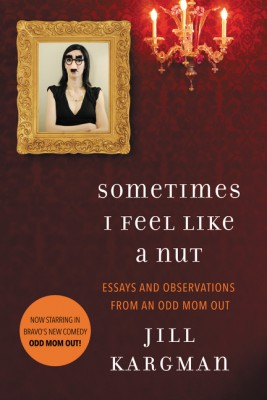Sometimes I Feel Like a Nut: Essays and Observations From An Odd Mom Out by Jill Kargman from HarperCollins Publishers LLC (US) in Autobiography,Biography & Memoirs category