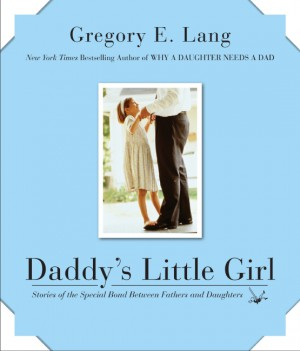Daddy's Little Girl by Gregory E. Lang from HarperCollins Publishers LLC (US) in Parenting category