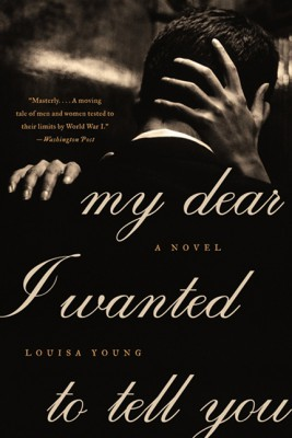 My Dear I Wanted to Tell You by Louisa Young from HarperCollins Publishers LLC (US) in General Novel category