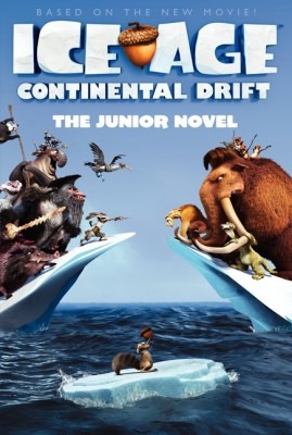 Ice Age: Continental Drift: The Junior Novel by Susan Korman from HarperCollins Publishers LLC (US) in Teen Novel category